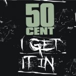 50 Cent – 'I Get It In' (Official Single Cover)