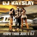 DJ KaySlay – <em>More Than Just A DJ</em> (Album Cover & Track List)