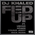 DJ Khaled – 'Fed Up' (feat Young Jeezy, Rick Ross, Usher & Drake)