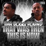 Tha Dogg Pound – <em>That Was Then This Is Now</em> (Album Cover & Track List)