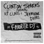 Clinton Sparks – 'My Favorite DJ' (Feat. DJ Class & Jermaine Dupri)