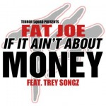 Fat Joe – 'If It Ain't About Money' (Feat. Trey Songz) (Mastered)