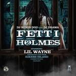 Mixtape: DJ Scoob Doo & DJ Drama – 'Fetti Holmes 2′ (Hosted By Lil Wayne)