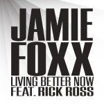 Jamie Foxx – 'Living Better Now' (Feat. Rick Ross) (Dirty / Mastered)