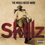 Skillz – <i>The World Needs More Skillz</i> (Album Cover & Track List)