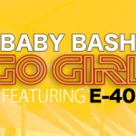 Baby Bash – 'Go Girl' (Feat. E-40)