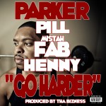 Parker – 'Go Harder' (Feat. Pill, Henny & Mistah F.A.B.)