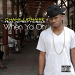 Chamillionaire – 'When Ya On' (Feat. Nipsey Hussle)