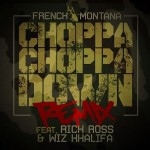 French Montana – 'Choppa Choppa Down (Remix)' (Feat. Rick Ross & Wiz Khalifa)
