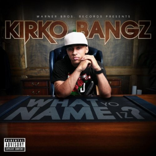 kirko bangz what yo name iz