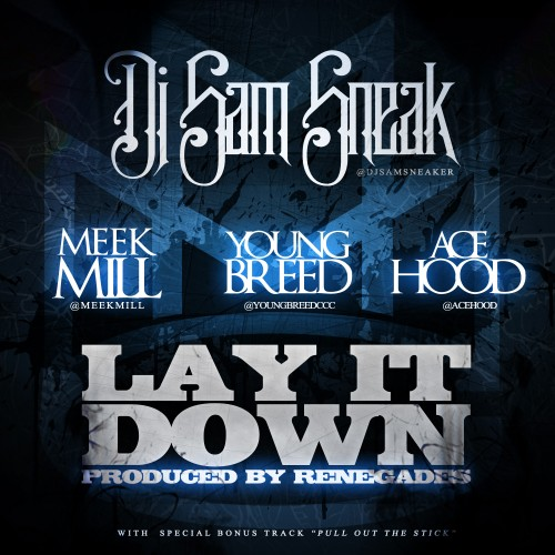 DJ Sam Sneak Lay It Down feat Meek Mill Young Breed Ace Hood 500x500