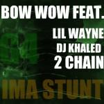 Bow Wow – 'Ima Stunt' (Feat. Lil Wayne, DJ Khaled & 2 Chainz)