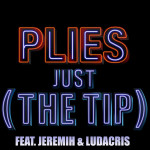 Plies – 'Just (The Tip)' (Feat. Ludacris & Jeremih)