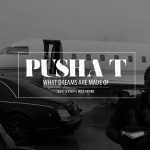 Pusha T – 'What Dreams Are Made Of'