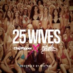 Chip Tha Ripper – '25 Wives' (Feat. Wale) (Prod. Boi-1da)