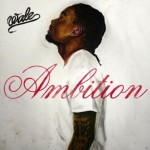 Wale – <i>Ambition</i> (Album Cover Track List)