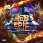 Mixtape: B.o.B – 'EPIC (Every Play Is Crucial)'