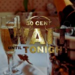 50 Cent Releases 'Wait Until Tonight' As Single