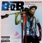 B.o.B – 'Play The Guitar' (Feat. Andre 3000) (Snippet)