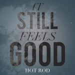 hot rod it still feels good 150x150
