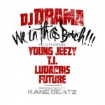 DJ Drama – 'We In This B**ch' (Feat. Young Jeezy, T.I., Ludacris & Future)