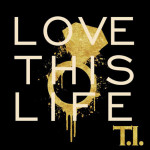T.I. – 'Love This Life' (Artwork)