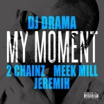 DJ Drama – 'My Moment' (Feat. 2 Chainz, Meek Mill & Jeremih)