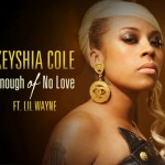 Keyshia Cole – 'Enough Of No Love' (Feat. Lil Wayne) (Snippet)