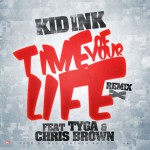 Kid Ink – 'Time Of Your Life (Remix)' (Feat. Tyga & Chris Brown)