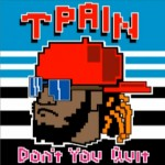 T-Pain – 'Don't You Quit'