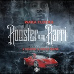 Waka Flocka Flame – 'Rooster In My Rarri (Remix)' (Feat. 2 Chainz & Gucci Mane)
