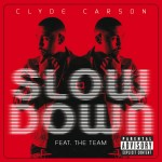 Clyde Carson – 'Slow Down (Remix)' (Feat. Gucci Mane, E-40, Game & Dom Kennedy)