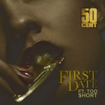 50 Cent – 'First Date' (Feat. Too $hort) (CDQ)
