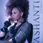 Ashanti – 'That's What We Do' (Feat. R. Kelly)