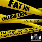Fat Joe – 'Yellow Tape' (Feat. Lil Wayne, A$AP Rocky & French Montana)