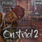 Mixtape: Plies – 'On Trial 2′