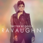 RaVaughn – 'Better Be Good' (Feat. Wale)