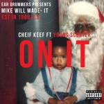 Mike WiLL Made It – 'On It' (Feat. Chief Keef & Young Scooter)
