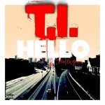 T.I. – 'Hello' (Feat. Cee-Lo Green)