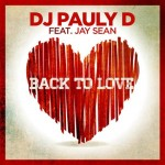 DJ Pauly D – 'Back To Love' (Feat. Jay Sean)