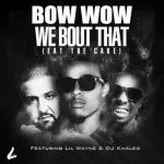 Bow Wow – 'We Bout That (Eat The Cake)' (Feat. Lil Wayne & DJ Khaled) (CDQ)