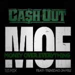 Ca$h Out – 'M.O.E. (Remix)' (Feat. Trinidad James)