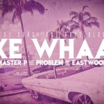 Master P – 'Like Whaaa' (Feat. Problem & Eastwood)