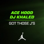 Ace Hood – 'Got Those Js'