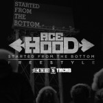Ace Hood – 'Started From The Bottom' (Freestyle)