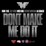 Vado – 'Don't Make Me Do It' (Feat. Ace Hood, Meek Mill, French Montana & DJ Khaled)