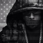 Trae Tha Truth – <i>Banned</i> (Album Cover)