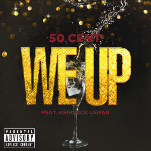 50 Cent – 'We Up' (Feat. Kendrick Lamar)