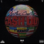Ca$h Out – 'Another Country' (Feat. Future)