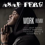 A$AP Ferg – 'Work (Remix)' (Feat. A$AP Rocky, French Montana, Trinidad James & ScHoolboy Q) (CDQ)